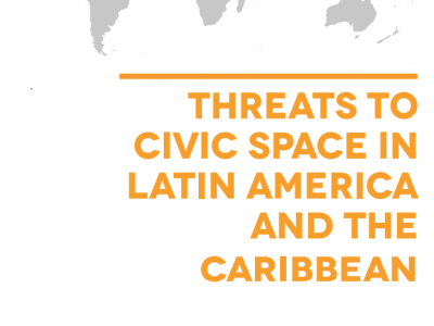 THREATS TO  CIVIC SPACE IN  LATIN AMERICA  AND THE  CARIBBEAN